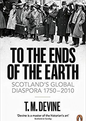 To The Ends of The earth : Scotland's Global Diaspora 1750-2010