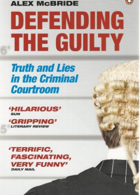 Defending the Guilty: Truth and Lies in the Criminal Courtroom (2ed)