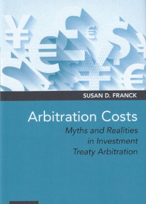Arbitration Costs: Myths and Realities in Investment Treaty Arbitration