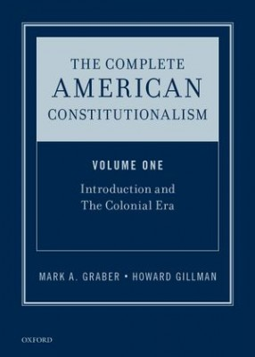 Complete American Constitutionalism (Vol 1): Introduction and The Colonial Era