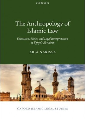 The Anthropology of Islamic Law: Education, Ethics and Legal Interpretation at Egypt's Al-Azhar