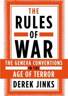 Rules of War: The Geneva Conventions in the Age of Terror
