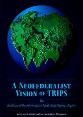 Neofederalist Vision of TRIPS: The Resilience of the International Intellectual Property Regime