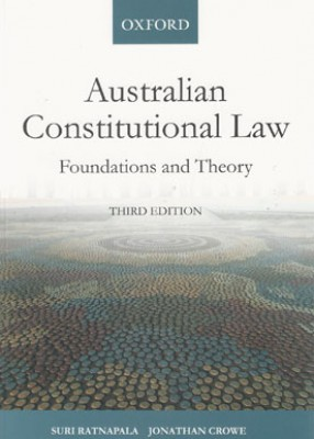 Australian Constitutional Law: Foundations and Theory (3ed)