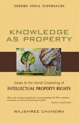 Knowledge as Property: Issues in the Moral Grounding of Intellectual Property Rights