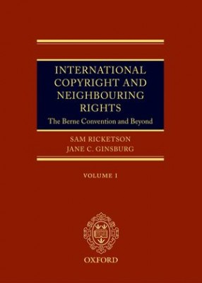 International Copyright and Neighbouring Rights: The Berne Convention & Beyond (2ed)