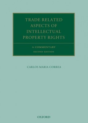 Trade Related Aspects of Intellectual Property Rights: A Commentary on the TRIPS Agreement (2ed)