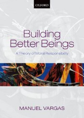 Building Better Beings: A Theory of Moral Responsibility (Paperback)