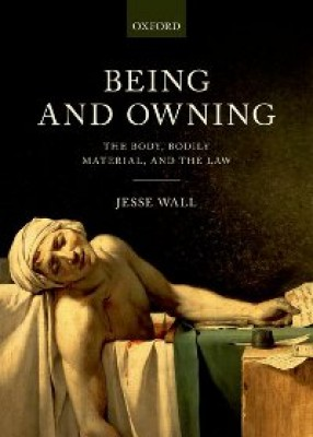 Being and Owning: The Body: Bodily Material, and the Law