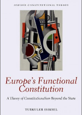 Europe's Functional Constitution: A Theory of Constitutionalism Beyond the State