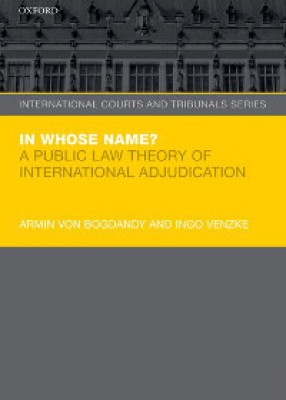 In Whose Name?: A Public Law Theory of International Adjudication PB