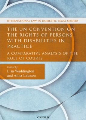 UN Convention on the Rights of Persons with Disabilities in Practice: A Comparative Analysis of the Role of Courts