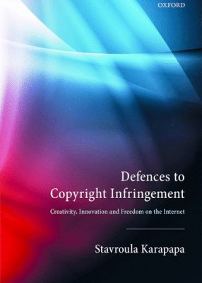Defences to Copyright Infringement: Creativity, Innovation and Freedom on the Internet