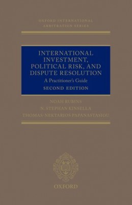 International Investment, Political Risk and Dispute Resolution: A Practitioner's Guide (2ed)