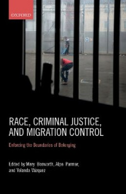 Race, Criminal Justice, and Migration Control: Enforcing the Boundaries of Belonging