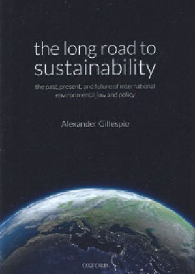 Long Road to Sustainability: Past, Present and Future of International Environmental Law and Policy