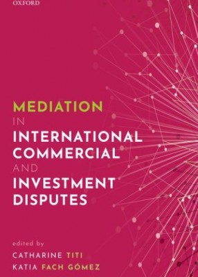 Mediation in International Commercial and Investment Disputes