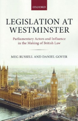 Legislation at Westminster: Parliamentary Actors and Influence in the Making of British Law