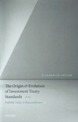 Origin and Evolution of Investment Treaty Standards: Stability, Value, and Reasonableness