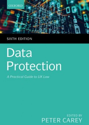 Data Protection: A Practical Guide to UK and EU Law (6ed)