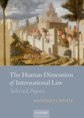 Human Dimension International Law: Selected Papers of Antonio Cassese