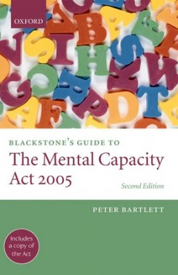 Blackstone's Guide to the Mental Capacity Act 2005 (2ed)