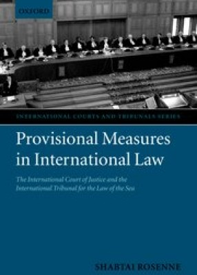Provisional Measures in International Law: The International Court of Justice and the International Tribunal for the Law of the Sea.