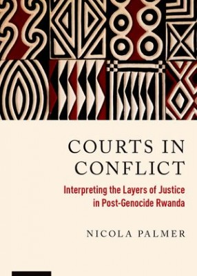 Courts in Conflict: Interpreting the Layers of Justice in Post-Genocide Rwanda