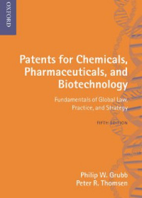 Patents for Chemicals, Pharmaceuticals and Biotechnology (5ed): Fundamentals of Global Law, Practice and Strategy