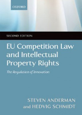 EU Competition Law and Intellectual Property Rights: The Regulation of Innovation (2ed)