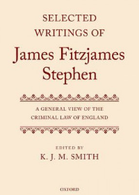 Selected Writings of James Fitzjames Stephen: A General View of the Criminal Law of England