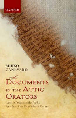 Documents in the Attic Orators: Laws and Decrees in the Public Speeches of the Demosthenic Corpus