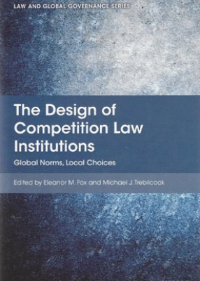 Design of Competition Law Institutions: Global Norms, Local Choices