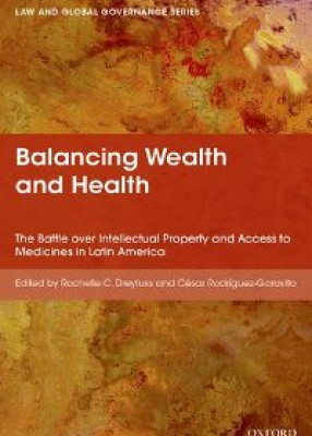Balancing Wealth and Health: The Battle over Intellectual Property and Access to Medicines in Latin America