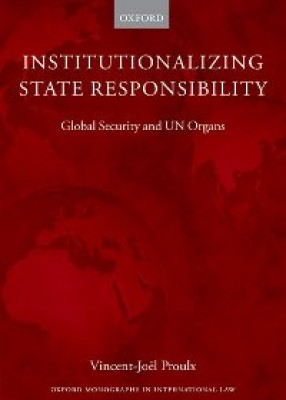 Institutionalizing State Responsibility: Global Security and UN Organs
