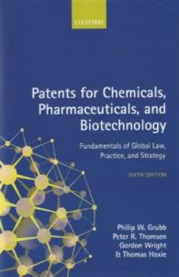 Patents for Chemicals, Pharmaceuticals and Biotechnology: Fundamentals of Global Law, Practice and Strategy (6ed)