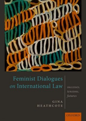 Feminist Dialogues on International Law Successes, Tensions and Futures