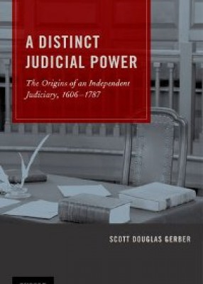 Distinct Judicial Power: The Origins of an Independent Judiciary 1606-1787
