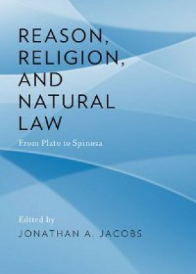 Reason, Religion, and Natural Law: From Plato to Spinoza