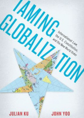 Taming Globalization: International Law, the U.S. Constitution, and the New World Order