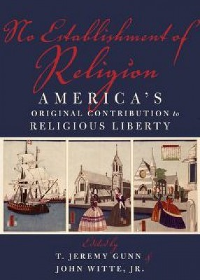 No Establishment of Religion: America's Original Contribution to Religious Liberty