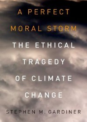 Perfect Moral Storm: The Ethical Tragedy of Climate Change