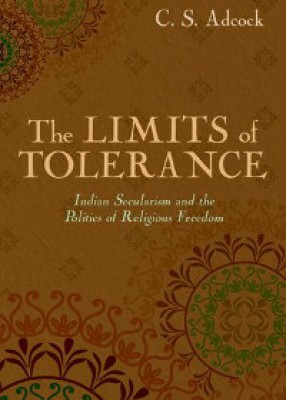 Limits of Tolerance: Indian Secularism and the Politics of Religious Freedom