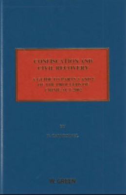Confiscation & Civil Recovery: A Guide to Parts 3 and 5 of the Proceeds of Crime Act 2002