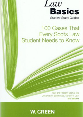 Law Basics: 100 Cases that Every Scots Law Student Needs to Know (2ed)