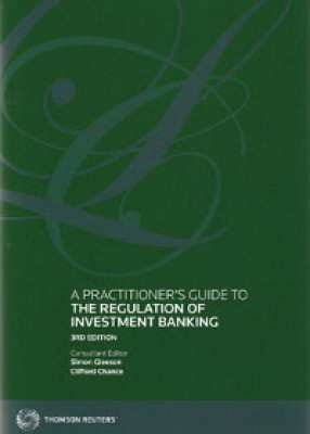 Practitioner's Guide to the Regulation of Investment Banking (3ed)