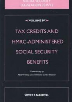 Social Security Legislation 2015 Vol 4: Tax Credits and HMRC-Administered Social Security Benefits