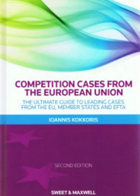 Competition Cases from the European Union: Ultimate Guide to Leading Cases of the EU & all 27 Member States (2ed)
