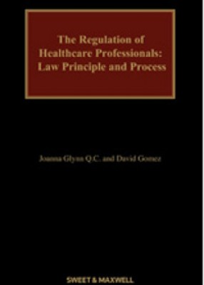Regulation of Healthcare Professionals: Law, Principle & Process