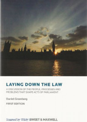Laying Down the Law: A Discussion of the People, Processes and Problems that Shape Acts of Parliament